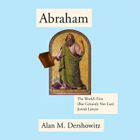 Abraham:TheWorld'sFirst(ButCertainlyNotLast)JewishLawyer[AlanM.Dershowitz]