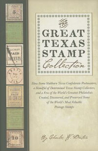 TheGreatTexasStampCollection:HowSomeStubbornTexasConfederatePostmasters,aHandfulofDete[CharlesDeaton]