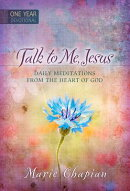 Talk to Me Jesus One Year Devotional: Daily Meditations from the Heart of God