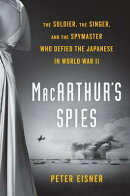MacArthur's Spies: The Soldier, the Singer, and the Spymaster Who Defied the Japanese in World War I