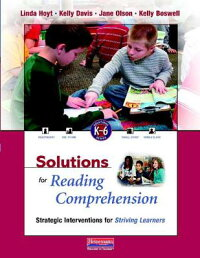 SolutionsforReadingComprehension:StrategicInterventionsforStrivingLearners,K-6