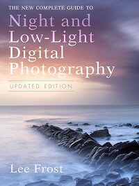 TheNewCompleteGuidetoNightandLow-LightDigitalPhotography,UpdatedEdition