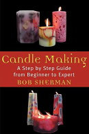 Candle Making: A Step by Step Guide from Beginner to Expert