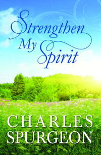 StrengthenMySpirit:Lightly-UpdatedDevotionalReadingsfromtheWorksofCharlesSpurgeon[CharlesSpurgeon]