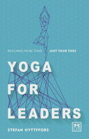 Yoga for Leaders: How to Manage Self-Disruption in a World of Self-Destruction