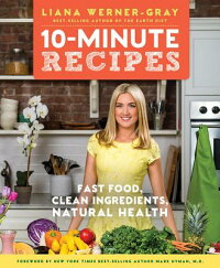 10-MinuteRecipes:FastFood,CleanIngredients,NaturalHealth[LianaWerner-Gray]