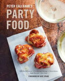Peter Callahan's Party Food: Mini Hors D'Oeuvres, Family-Style Settings, Plated Dishes, Buffet Sprea