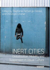InertCities:Globalization,MobilityandSuspensioninVisualCulture[StephanieDonald]