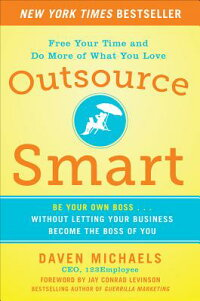 OutsourceSmart:BeYourOwnBoss...WithoutLettingYourBusinessBecometheBossofYou[DavenMichaels]
