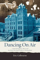 Dancing on Air: A Tale of Vengeance, Mercy, and the End of the Death Penalty in Newfoundland