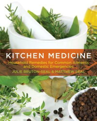 KitchenMedicine:HouseholdRemediesforCommonAilmentsandDomesticEmergencies