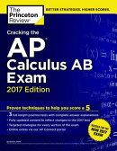 Cracking the AP Calculus AB Exam, 2017 Edition: Proven Techniques to Help You Score a 5