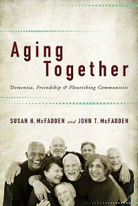 AgingTogether:Dementia,Friendship,andFlourishingCommunities