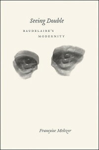 SeeingDouble:Baudelaire'sModernity