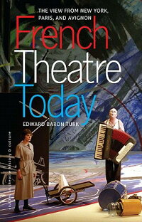 FrenchTheatreToday:TheViewfromNewYork,Paris,andAvignon