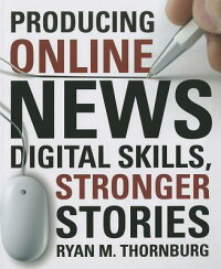 ProducingOnlineNews:DigitalSkills,StrongerStories[RyanThornburg]