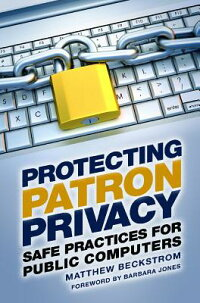 ProtectingPatronPrivacy:SafePracticesforPublicComputers[MatthewBeckstrom]