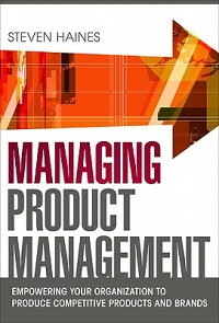 ManagingProductManagement:EmpoweringYourOrganizationtoProduceCompetitiveProductsandBrands