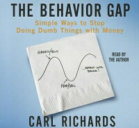 TheBehaviorGap:SimpleWaystoStopDoingDumbThingswithMoney[CarlRichards]
