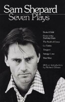 Sam Shepard: Seven Plays: Buried Child, Curse of the Starving Class, the Tooth of Crime, La Turista,