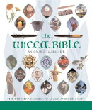 The Wicca Bible: The Definitive Guide to Magic and the Craft