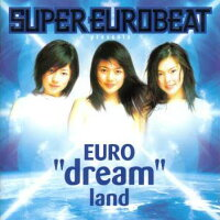 "SUPER_EUROBEAT_presents_EURO""dream""land"