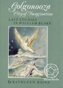 Golgonooza, City of Imagination: Last Studies in William Blake