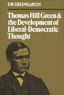 Thomas Hill Green and the Development of Liberal-Democratic Thought
