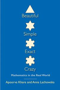 Beautiful,Simple,Exact,CrazyMathematicsintheRealWorld