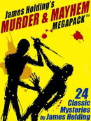 James Holding's Murder & Mayhem MEGAPACK ™: 24 Classic Mystery Stories and a Poem