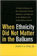 When Ethnicity Did Not Matter in the Balkans