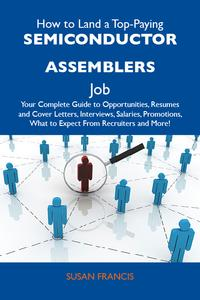 HowtoLandaTop-PayingSemiconductorassemblersJob:YourCompleteGuidetoOpportunities,ResumesandCoverLetters,Interviews,Salaries,Promotions,WhattoExpectFromRecruitersandMore