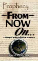 Prophecy: From Now On... (A Layman's Guide to Bible Prophecy)