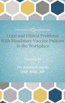 Legal and Ethical Problems with Mandatory Vaccine Policies in the Workplace