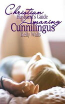 The Christian Husbands Guide to Amazing Cunnilingus