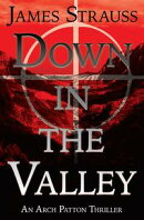 Down In The Valley: An Arch Patton Adventure