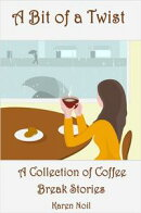 A Bit of a Twist: A Collection of Coffee Break Short Stories