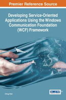 Developing Service-Oriented Applications Using the Windows Communication Foundation (WCF) Framework