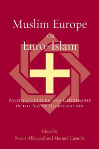 MuslimEuropeorEuro-IslamPolitics,Culture,andCitizenshipintheAgeofGlobalization