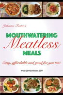 Mouthwatering Meatless Meals: Easy, affordable and good for you too!