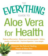 TheEverythingGuidetoAloeVeraforHealthDiscovertheNaturalHealingPowerofAloeVera