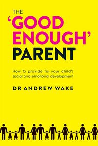 The'GoodEnough'ParentHowtoProvideForYourChild'sSocialandEmotionalDevelopment