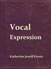VocalExpression;AClass-bookofVoiceTrainingandInterpretation
