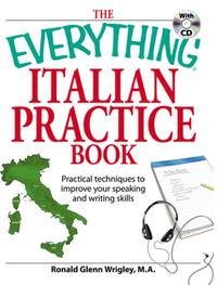 TheEverythingItalianPracticeBookPracticaltechniquestoimproveyourspeakingandwritingskills