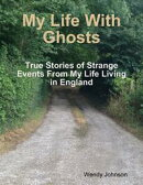 My Life With Ghosts - True Stories of Strange Events From My Life Living in England