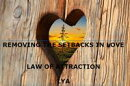 REMOVING THE SETBACKS IN LOVE LAW OF ATTRACTION