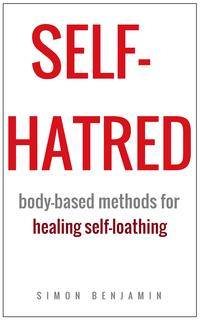 Self-hatred:Body-basedMethodsforHealingSelf-loathing