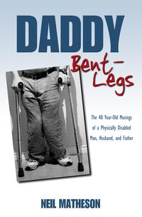 DaddyBent-Legs:The40Year-OldMusingsofaPhysicallyDisabledMan,Husband,andFather