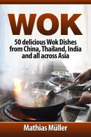 Wok Cookbook: 50 delicious Wok Dishes from China, Thailand, India and all across Asia