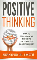 Positive Thinking: How to Stop Negative Thoughts and Embrace Positive Energy